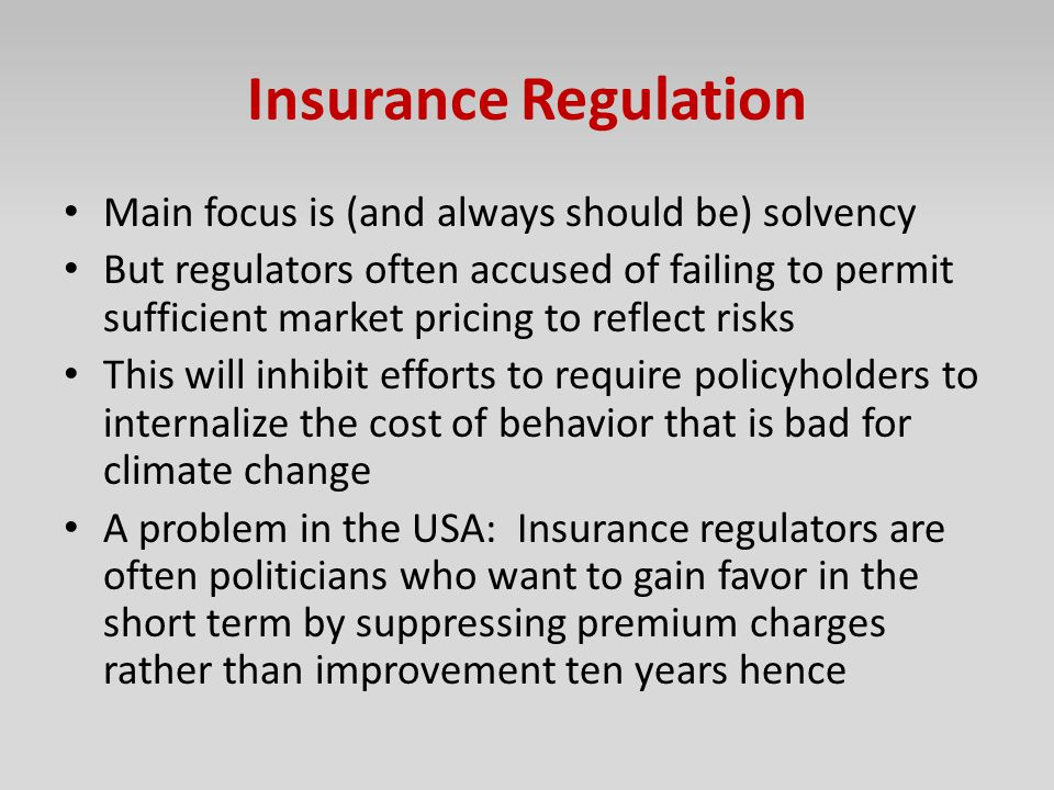 Insurance Regulation Main focus is (and always should be) solvency
