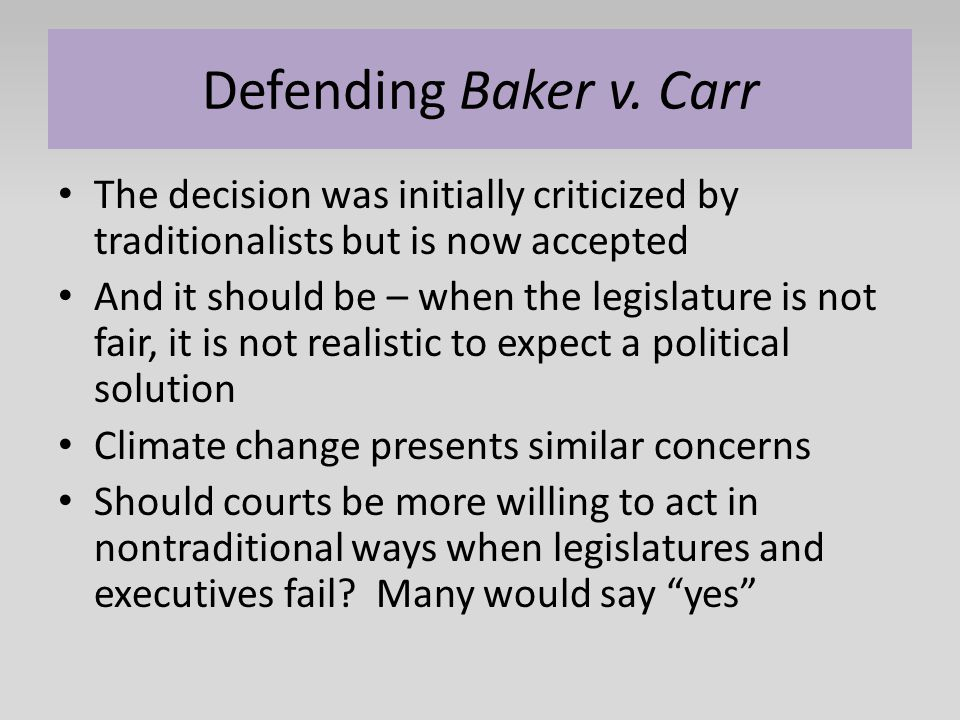 Defending Baker v. Carr The decision was initially criticized by traditionalists but is now accepted.