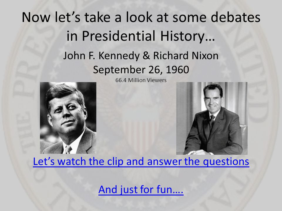 Now let's take a look at some debates in Presidential History…