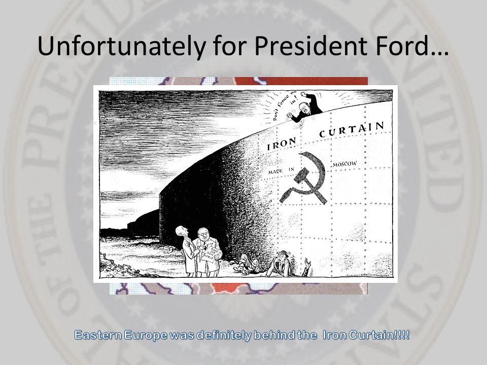 Unfortunately for President Ford…