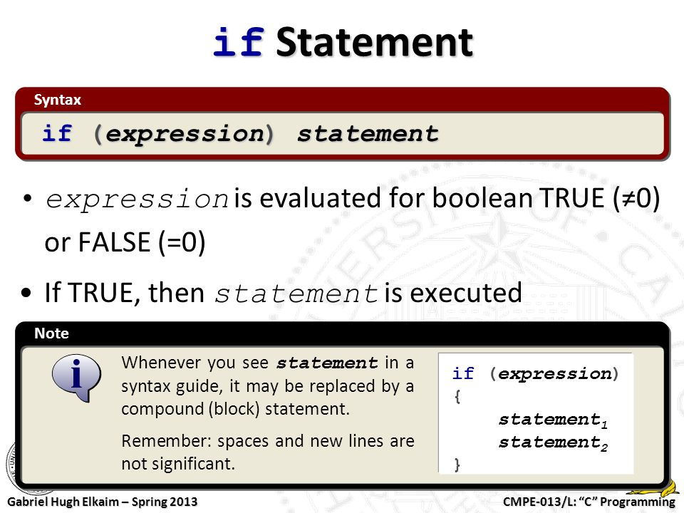 if Statement Syntax. if (expression) statement. expression is evaluated for boolean TRUE (≠0) or FALSE (=0)