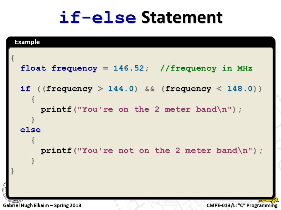 if-else Statement { float frequency = 146.52; //frequency in MHz