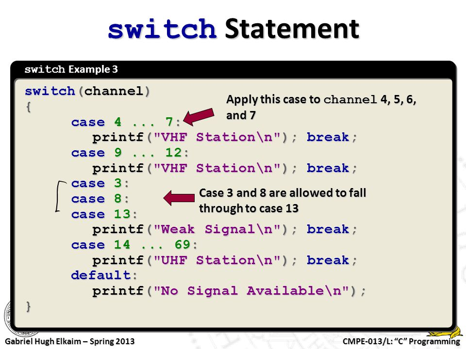 switch Statement switch(channel) { case 4 ... 7: