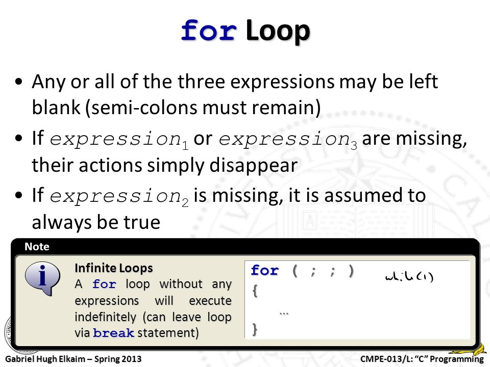 for Loop Any or all of the three expressions may be left blank (semi-colons must remain)