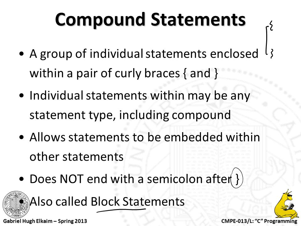 Compound Statements A group of individual statements enclosed within a pair of curly braces { and }