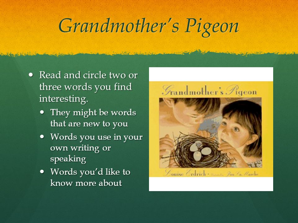 Grandmother's Pigeon Read and circle two or three words you find interesting. They might be words that are new to you.