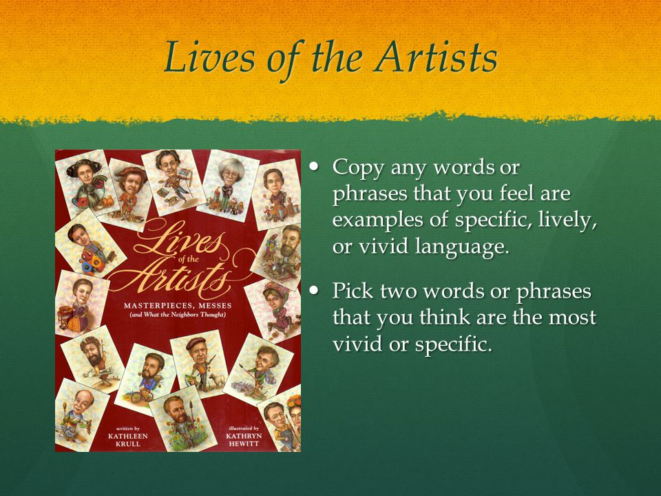 Lives of the Artists Copy any words or phrases that you feel are examples of specific, lively, or vivid language.