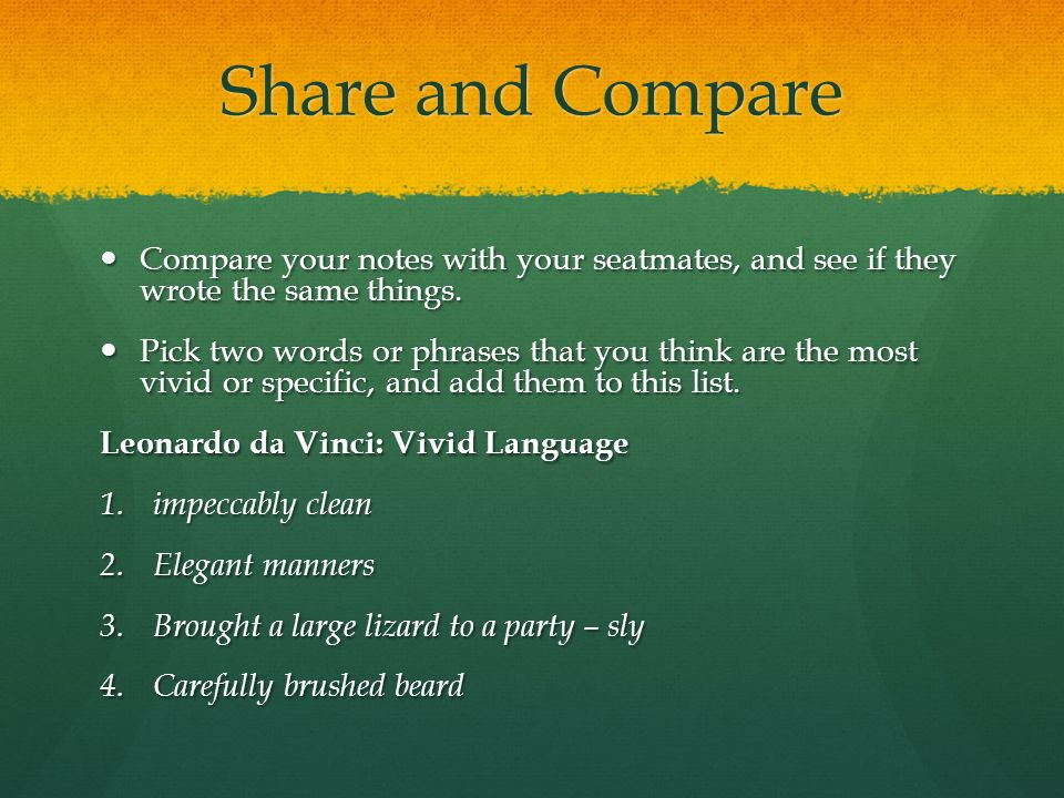 Share and Compare Compare your notes with your seatmates, and see if they wrote the same things.