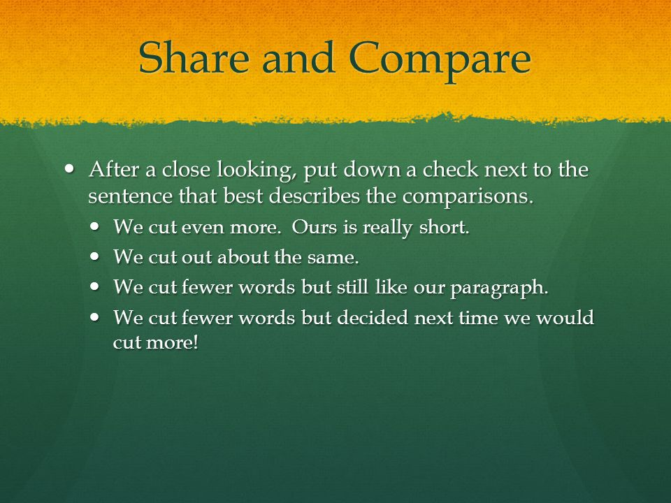 Share and Compare After a close looking, put down a check next to the sentence that best describes the comparisons.