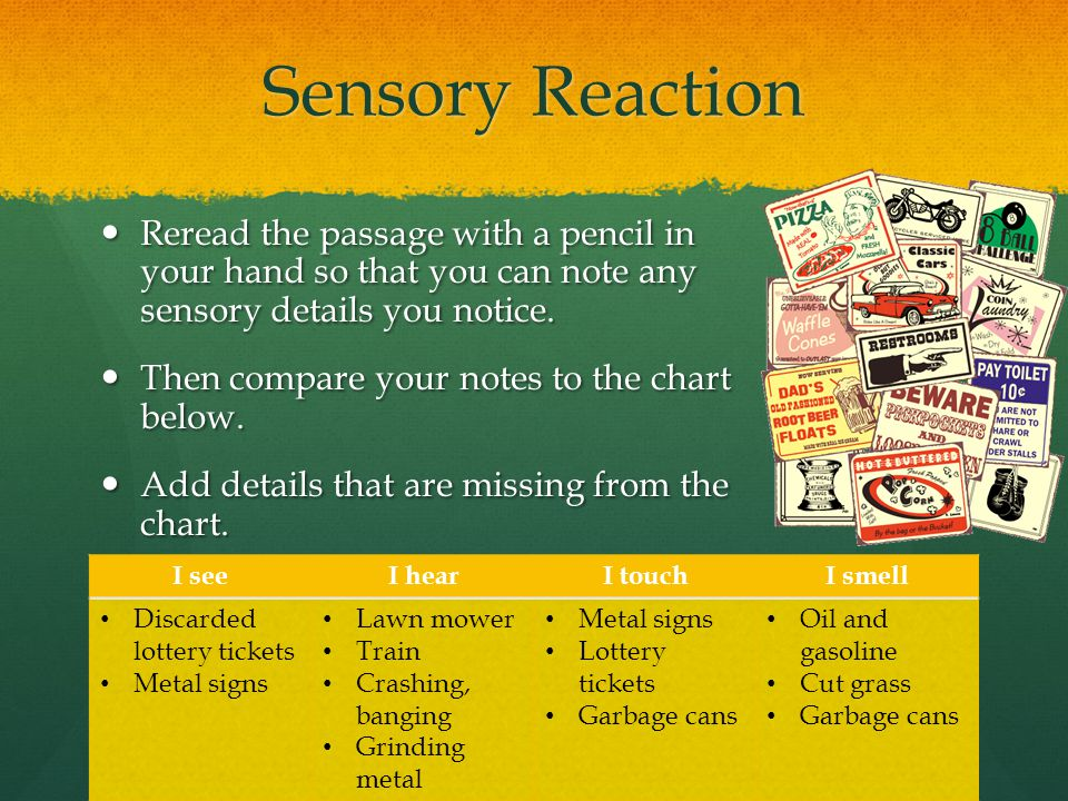 Sensory Reaction Reread the passage with a pencil in your hand so that you can note any sensory details you notice.