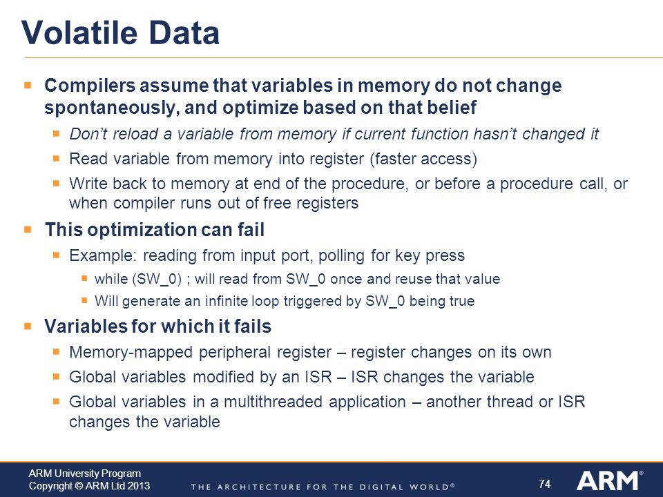 Volatile Data Compilers assume that variables in memory do not change spontaneously, and optimize based on that belief.