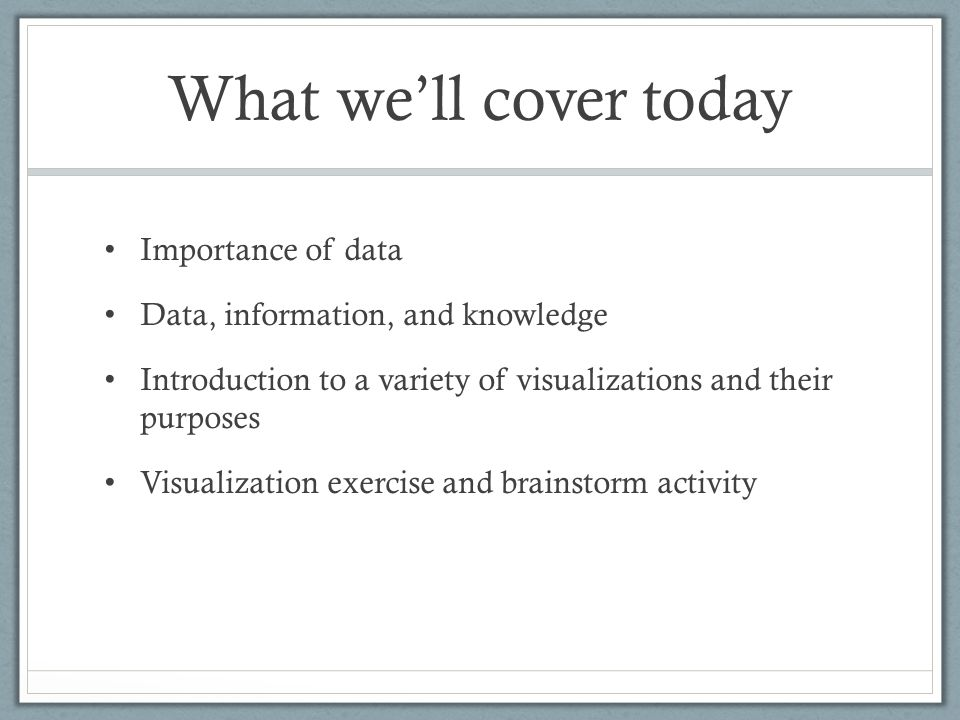 What we'll cover today Importance of data
