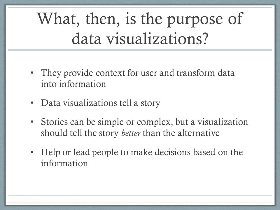 What, then, is the purpose of data visualizations