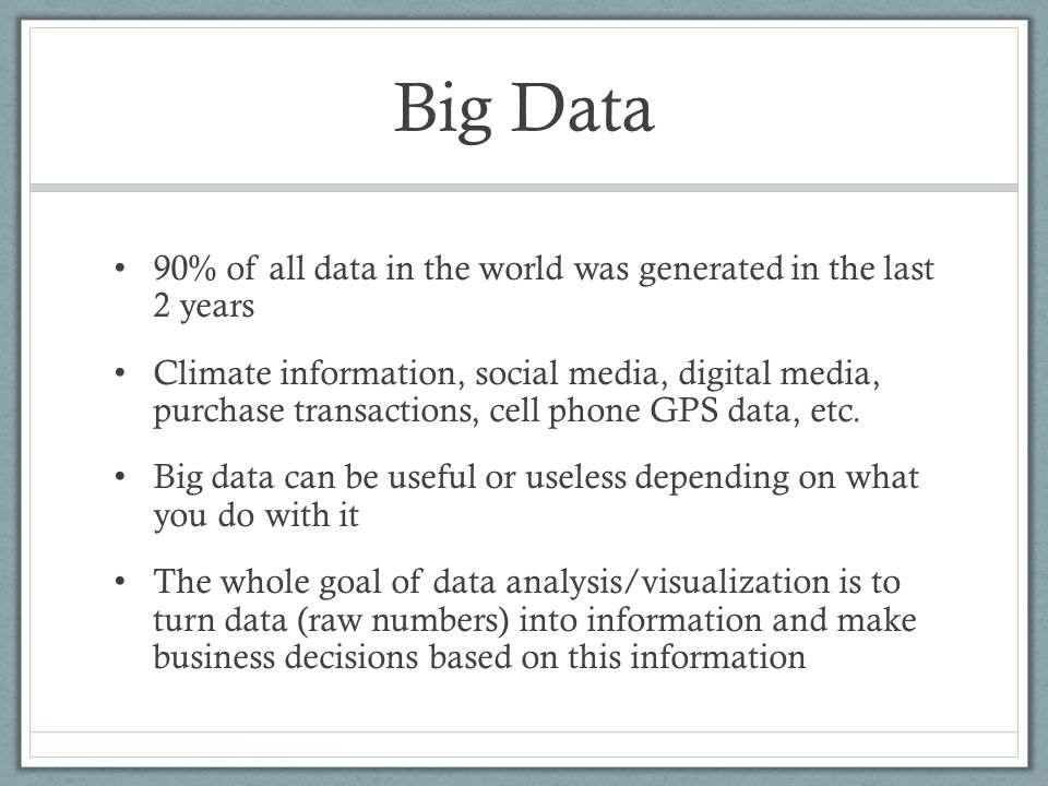 Big Data 90% of all data in the world was generated in the last 2 years.