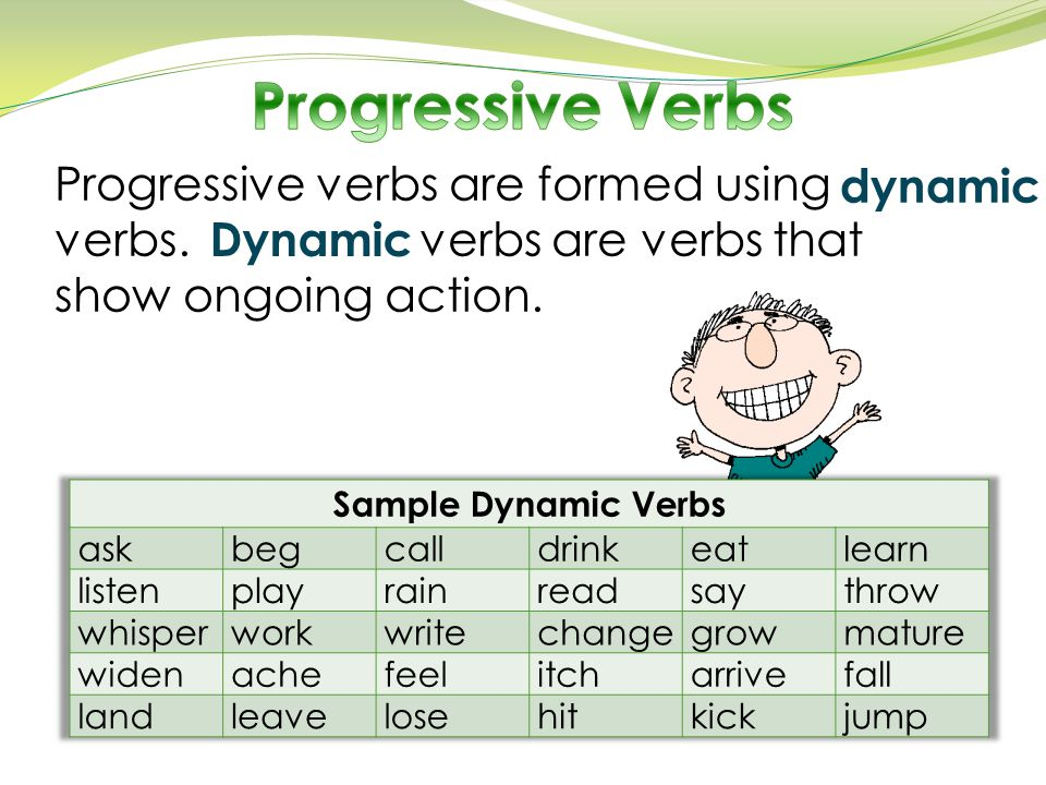 Progressive Verbs Progressive verbs are formed using verbs. verbs are verbs that.