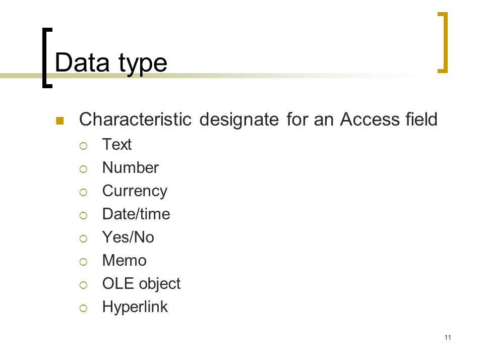 Data type Characteristic designate for an Access field Text Number