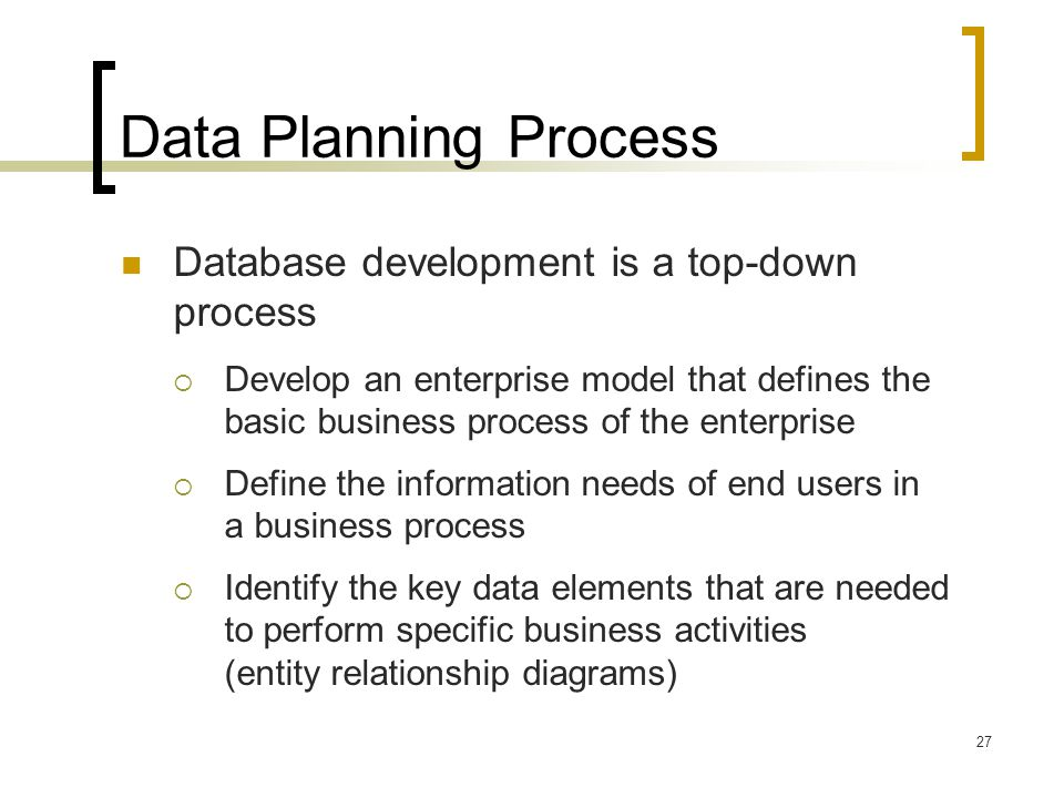 Data Planning Process Database development is a top-down process