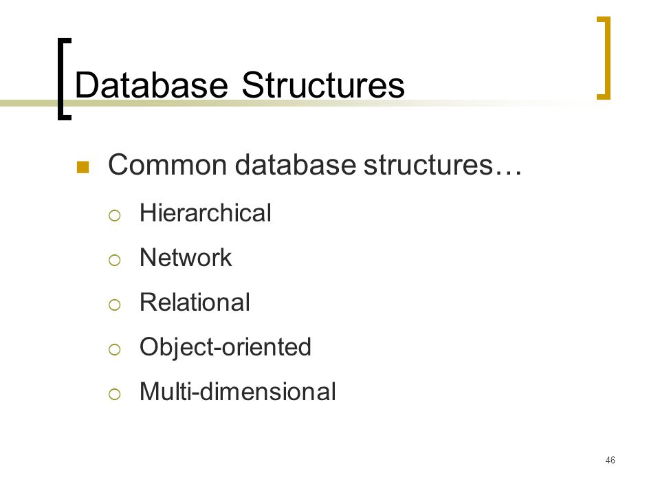 Database Structures Common database structures… Hierarchical Network