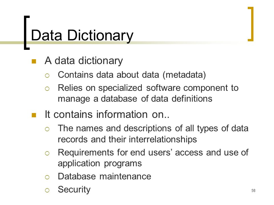 Data Dictionary A data dictionary It contains information on..