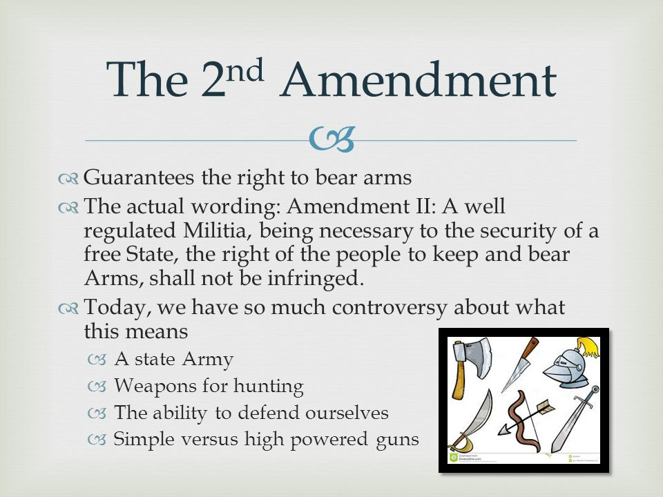 The 2nd Amendment Guarantees the right to bear arms