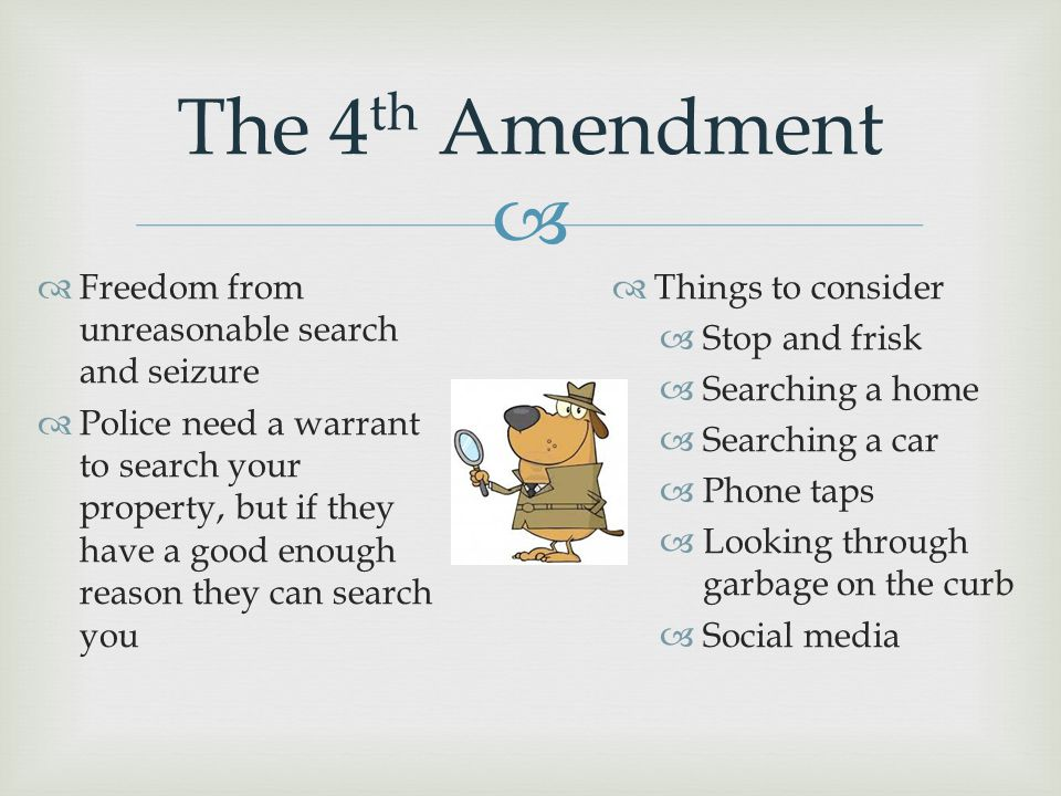 The 4th Amendment Freedom from unreasonable search and seizure