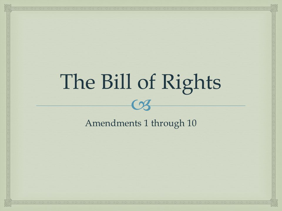 The Bill of Rights Amendments 1 through 10