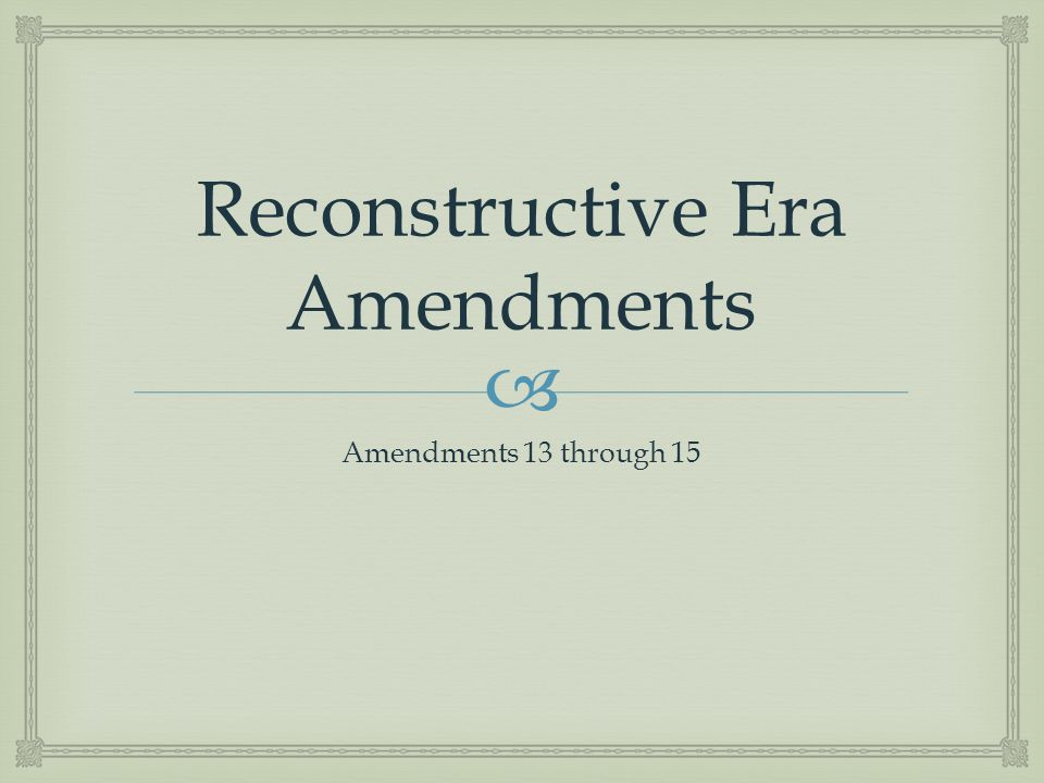 Reconstructive Era Amendments