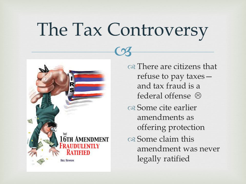 The Tax Controversy There are citizens that refuse to pay taxes—and tax fraud is a federal offense 