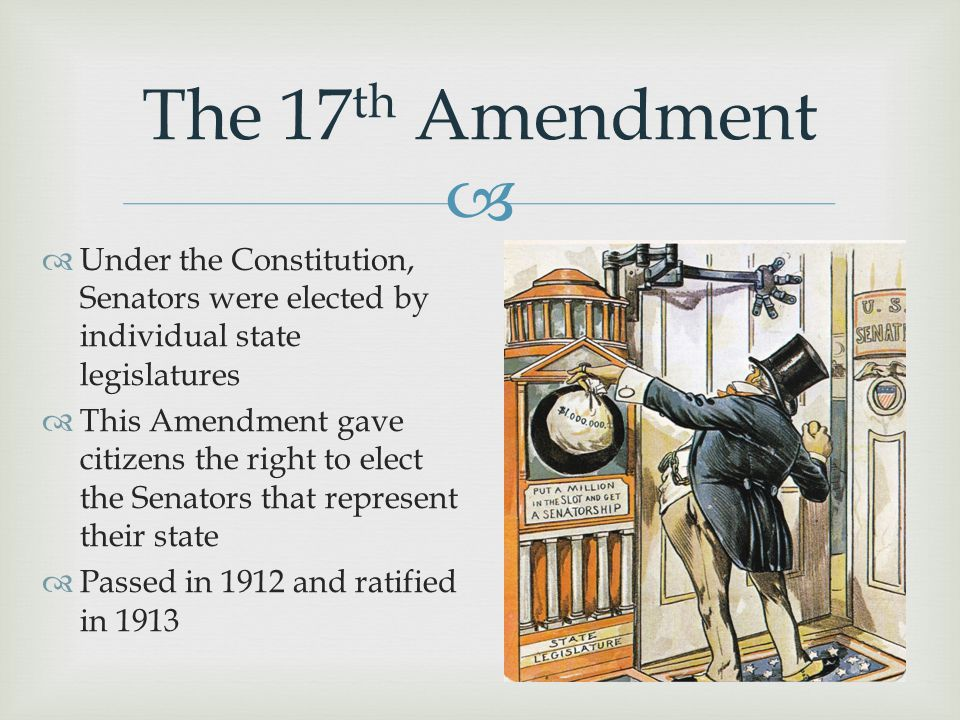 The 17th Amendment Under the Constitution, Senators were elected by individual state legislatures.