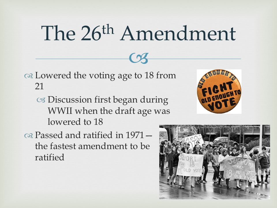 The 26th Amendment Lowered the voting age to 18 from 21