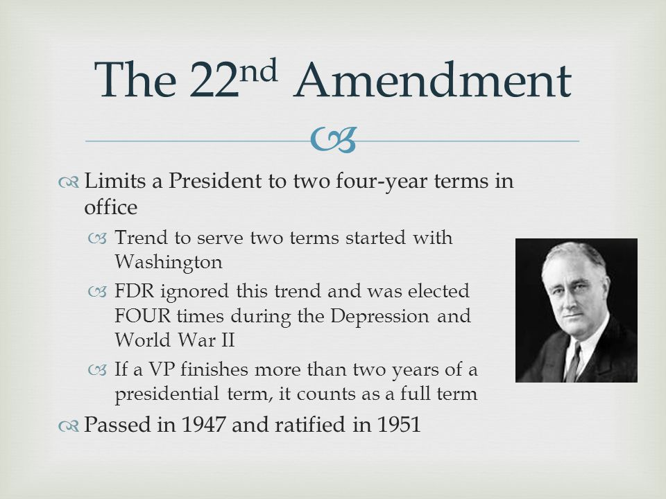 The 22nd Amendment Limits a President to two four-year terms in office