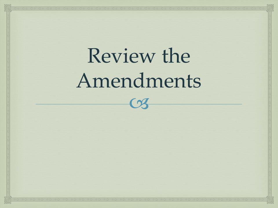 Review the Amendments