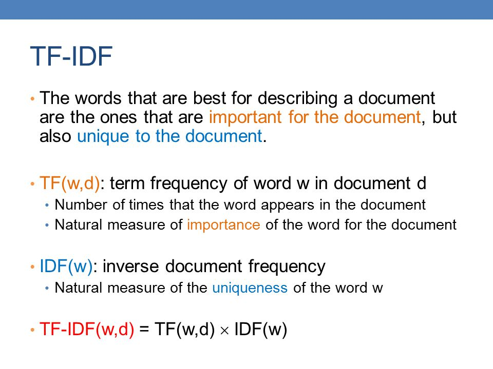 TF-IDF The words that are best for describing a document are the ones that are important for the document, but also unique to the document.