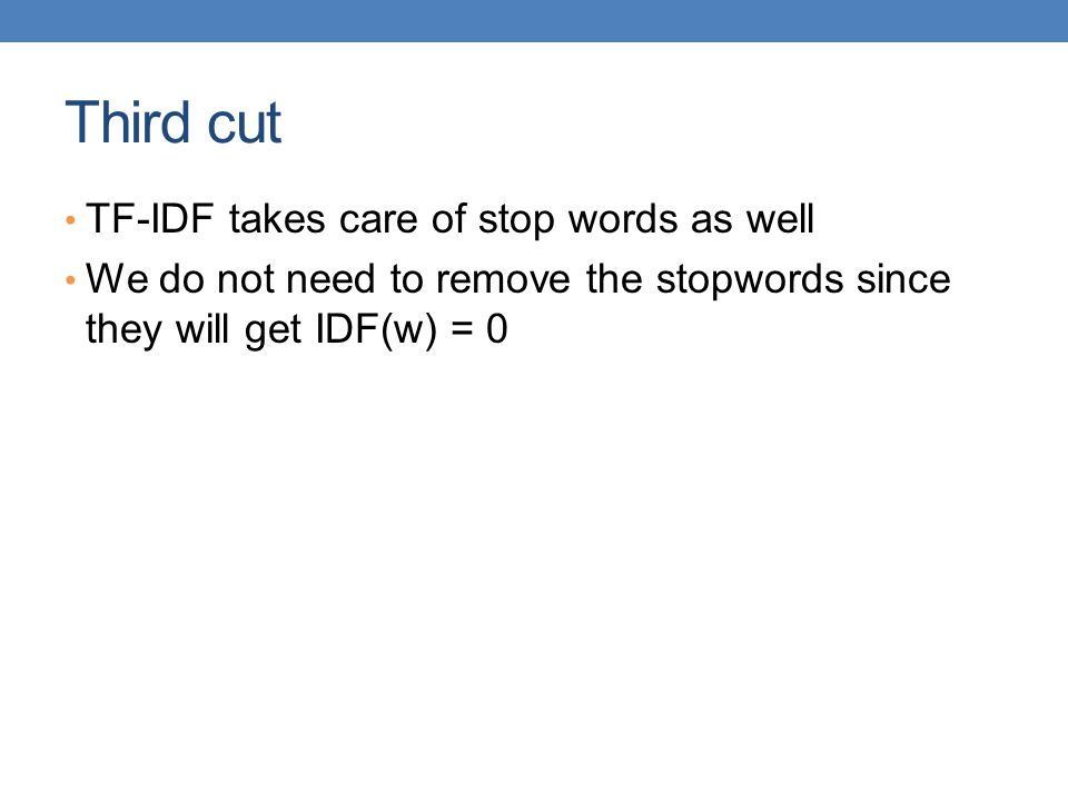 Third cut TF-IDF takes care of stop words as well