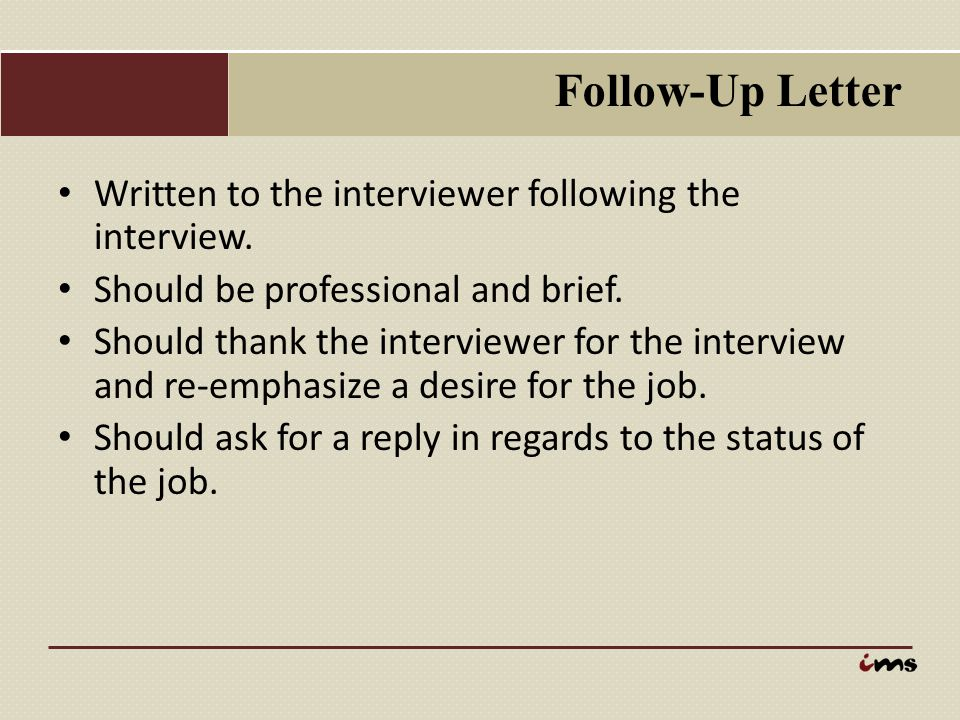Follow-Up Letter Written to the interviewer following the interview.