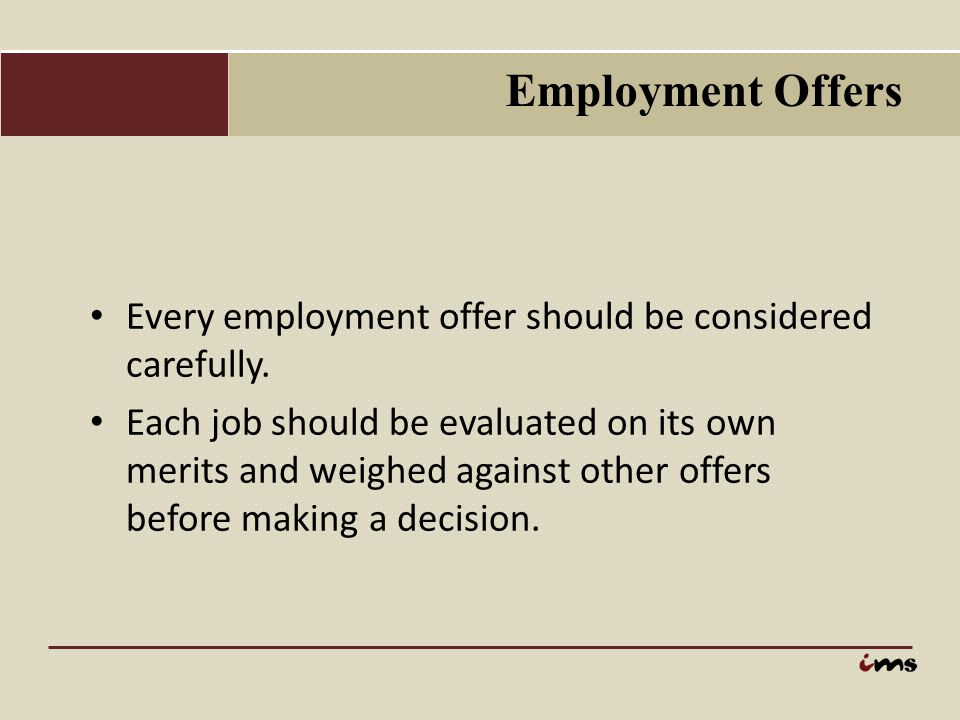 Employment Offers Every employment offer should be considered carefully.