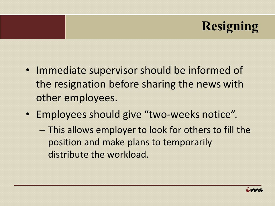 Resigning Immediate supervisor should be informed of the resignation before sharing the news with other employees.