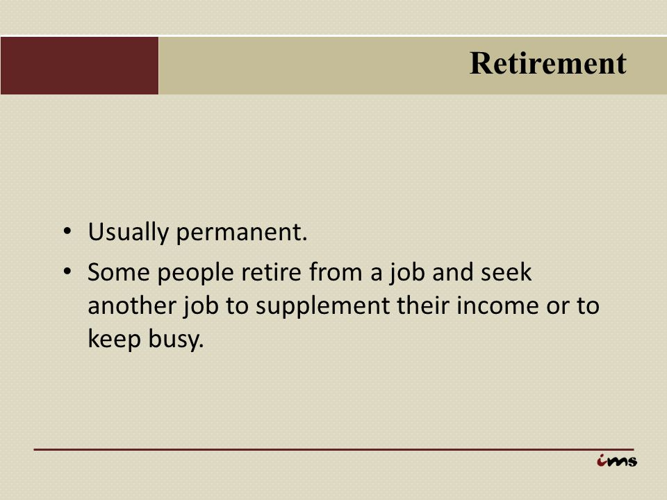 Retirement Usually permanent.