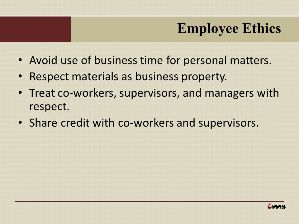 Employee Ethics Avoid use of business time for personal matters.