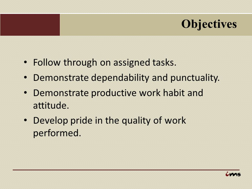 Objectives Follow through on assigned tasks.