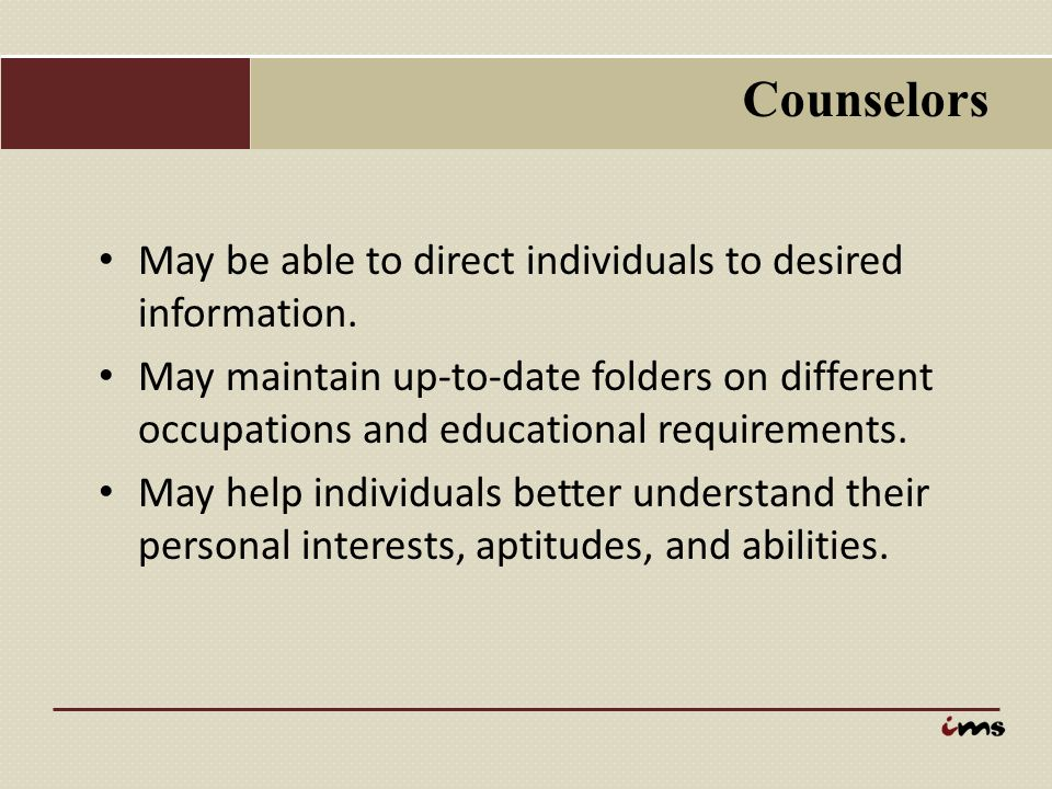 Counselors May be able to direct individuals to desired information.