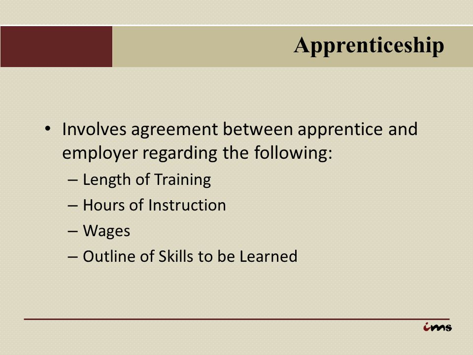 Apprenticeship Involves agreement between apprentice and employer regarding the following: Length of Training.