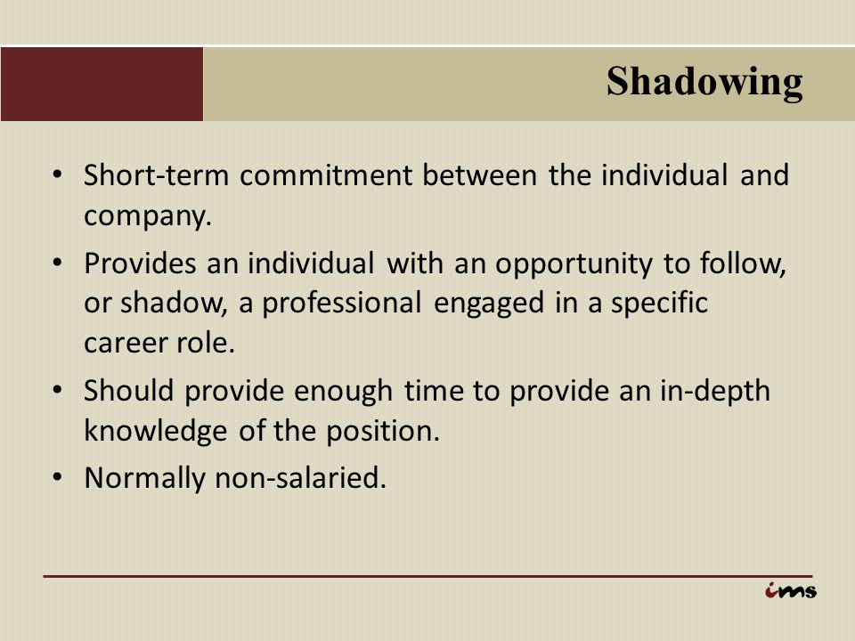Shadowing Short-term commitment between the individual and company.