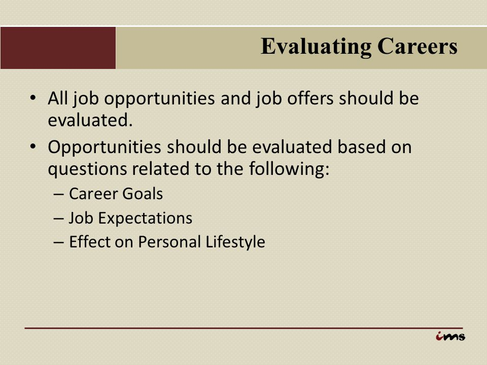 Evaluating Careers All job opportunities and job offers should be evaluated.