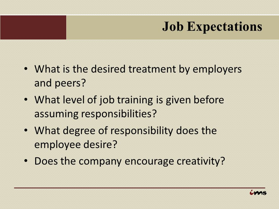 Job Expectations What is the desired treatment by employers and peers