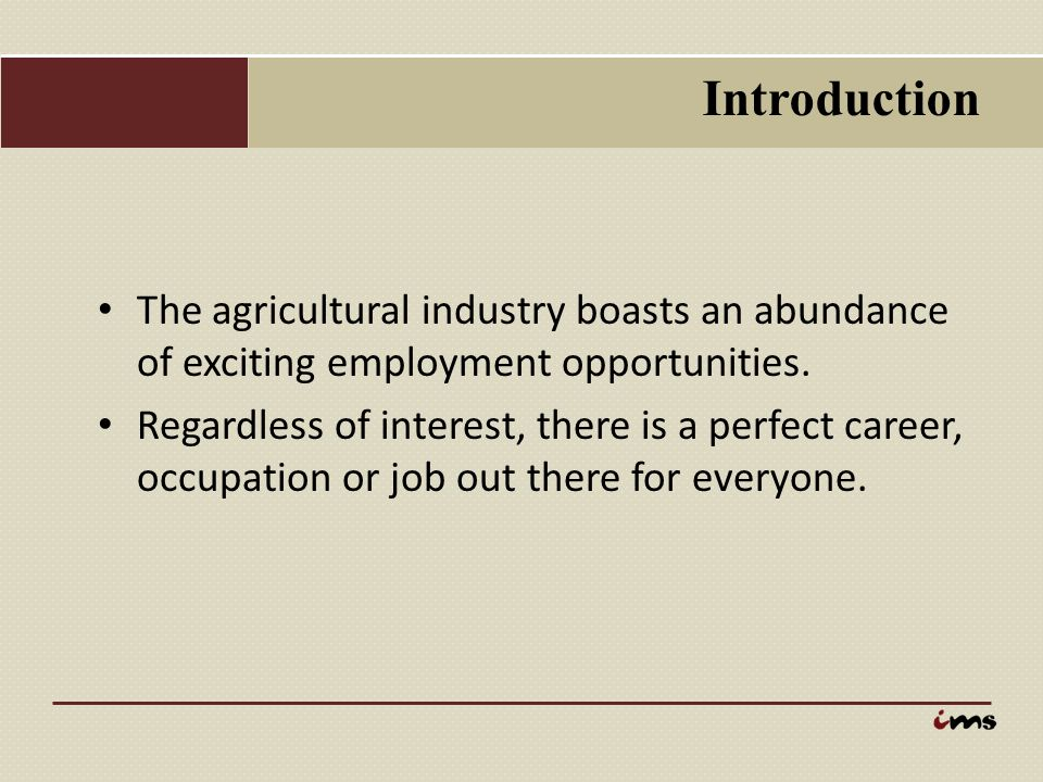 Introduction The agricultural industry boasts an abundance of exciting employment opportunities.