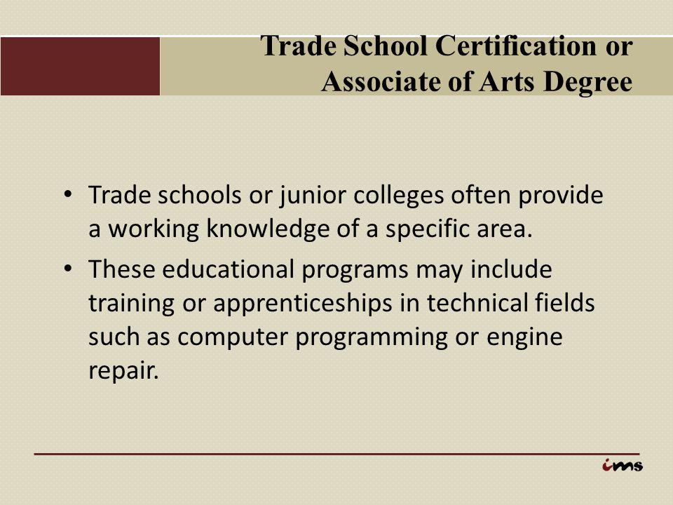 Trade School Certification or Associate of Arts Degree