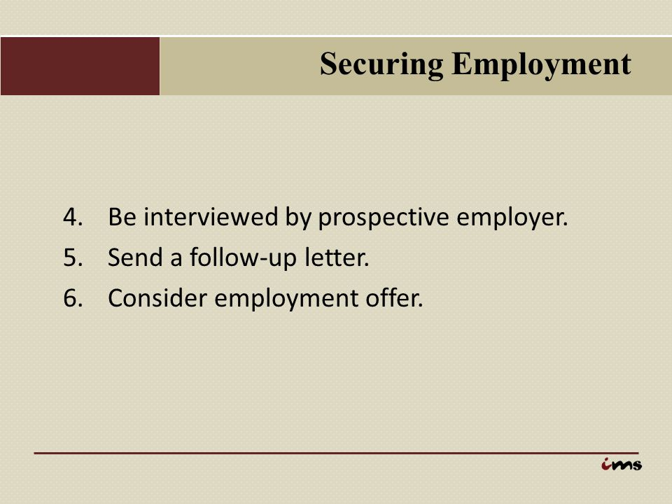 Securing Employment Be interviewed by prospective employer.