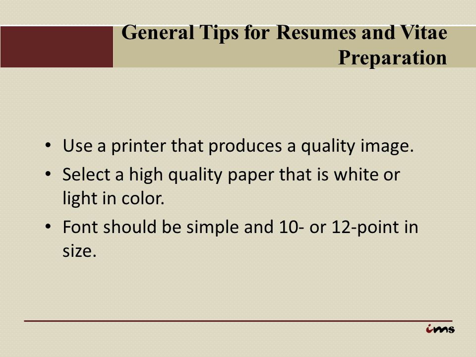 General Tips for Resumes and Vitae Preparation