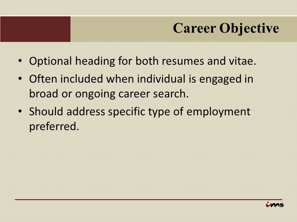 Career Objective Optional heading for both resumes and vitae.